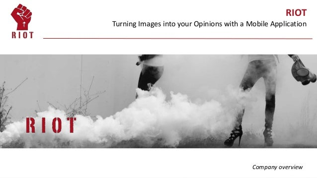 Strictly Private & Confidential RIOT Turning Images into your Opinions with a Mobile Application Company overview