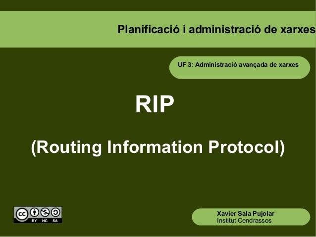 Planificació i administració de xarxesRIP(Routing Information Protocol)Xavier Sala PujolarInstitut CendrassosUF 3: Adminis...