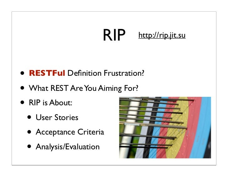 RIP      http://rip.jit.su• RESTFul Definition Frustration?• What REST Are You Aiming For?• RIP is About: • User Stories • ...