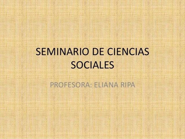 SEMINARIO DE CIENCIASSOCIALESPROFESORA: ELIANA RIPA