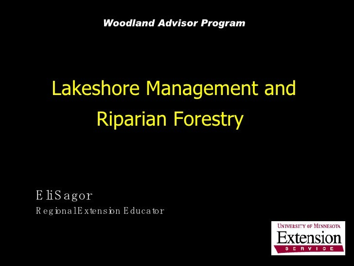 Lakeshore Management and Riparian Forestry   Eli Sagor Regional Extension Educator Woodland Advisor Program