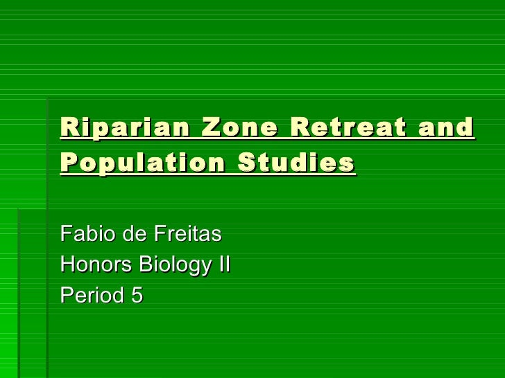 Riparian Zone Retreat and Population Studies Fabio de Freitas Honors Biology II Period 5