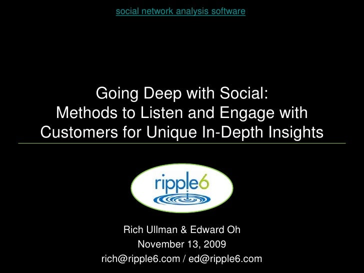 Going Deep with Social:Methods to Listen and Engage with Customers for Unique In-Depth Insights<br />social network analys...