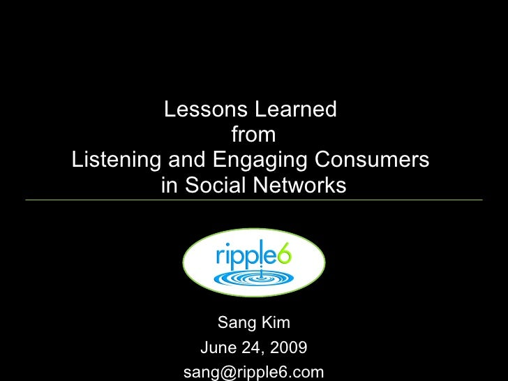 Lessons Learned                 from Listening and Engaging Consumers          in Social Networks                  Sang Ki...