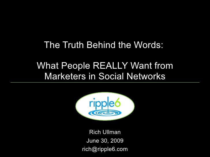 The Truth Behind the Words:  What People REALLY Want from  Marketers in Social Networks                 Rich Ullman       ...