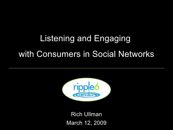 Listening and Engaging  with Consumers in Social Networks Rich Ullman March 12, 2009