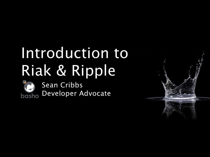 Introduction to Riak & Ripple       Sean Cribbs basho Developer Advocate