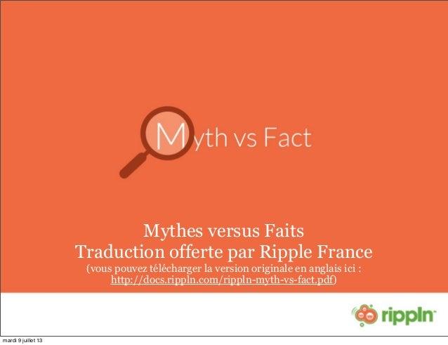 Mythes versus Faits Traduction offerte par Ripple France (vous pouvez télécharger la version originale en anglais ici : ht...