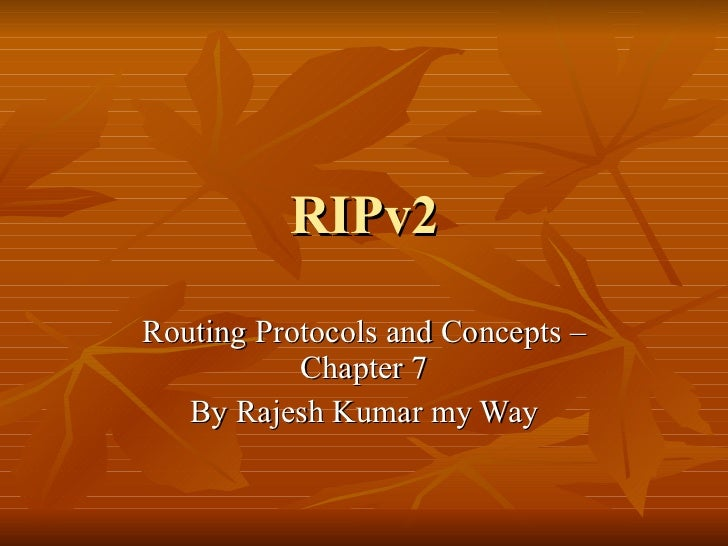 RIPv2 Routing Protocols and Concepts – Chapter 7 By Rajesh Kumar my Way