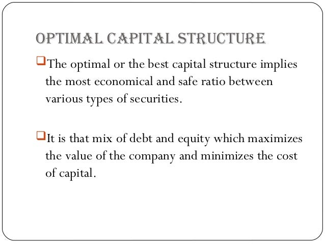 cost of capital and capital structure Optimum capital structure and cost of capital □ if the cash flows to the firm are  held constant, and the cost of capital is minimized, the value of the firm will be.