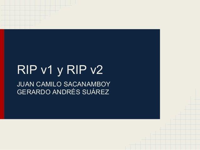RIP v1 y RIP v2 JUAN CAMILO SACANAMBOY GERARDO ANDRÉS SUÁREZ