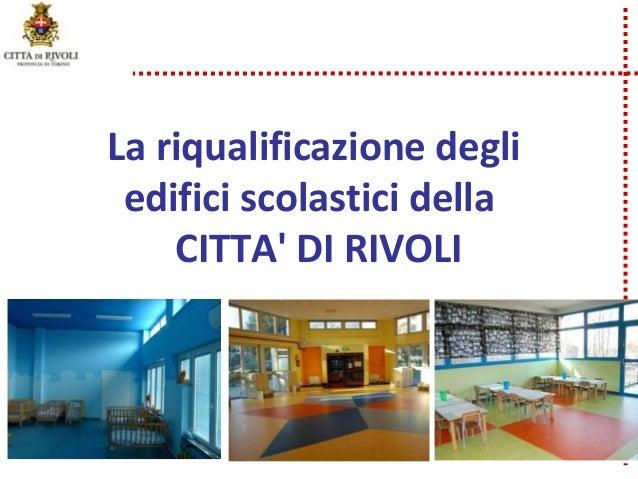 La riqualificazione degli edifici scolastici della CITTA' DI RIVOLI