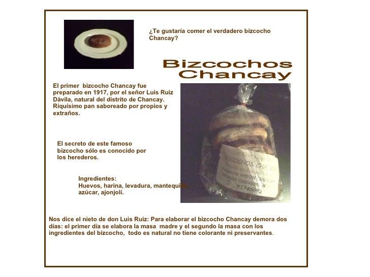 Bizcochos Chancay El secreto de este famoso bizcocho sólo es conocido por los herederos. Ingredientes: Huevos, harina, lev...