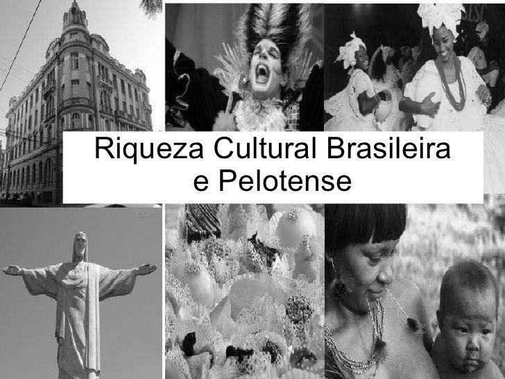 Riqueza Cultural Brasileira ePelotense