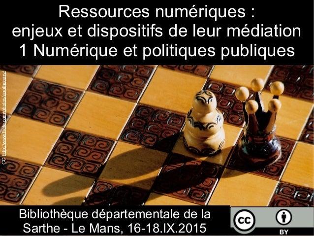 Ressources numériques : enjeux et dispositifs de leur médiation 1 Numérique et politiques publiques Bibliothèque départeme...