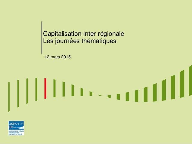 Capitalisation inter-régionale Les journées thématiques 12 mars 2015