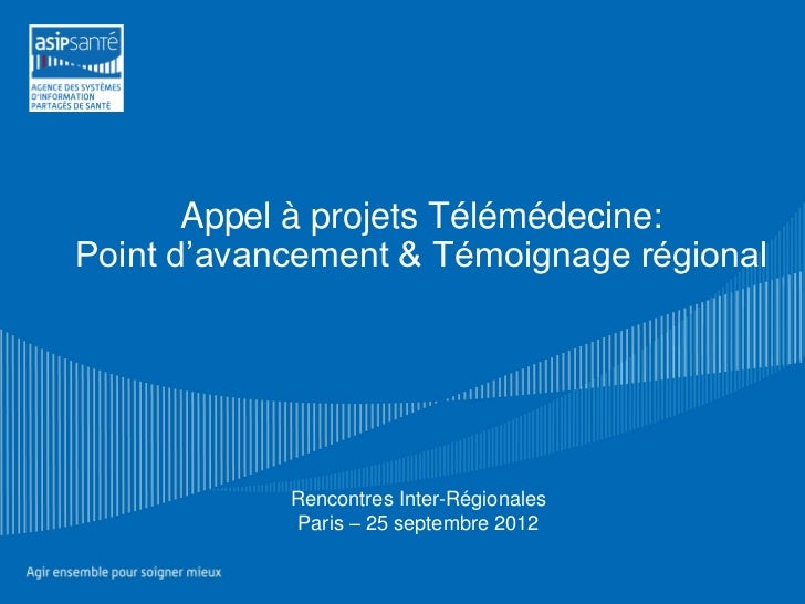 Appel à projets Télémédecine:Point d'avancement & Témoignage régional            Rencontres Inter-Régionales            Pa...