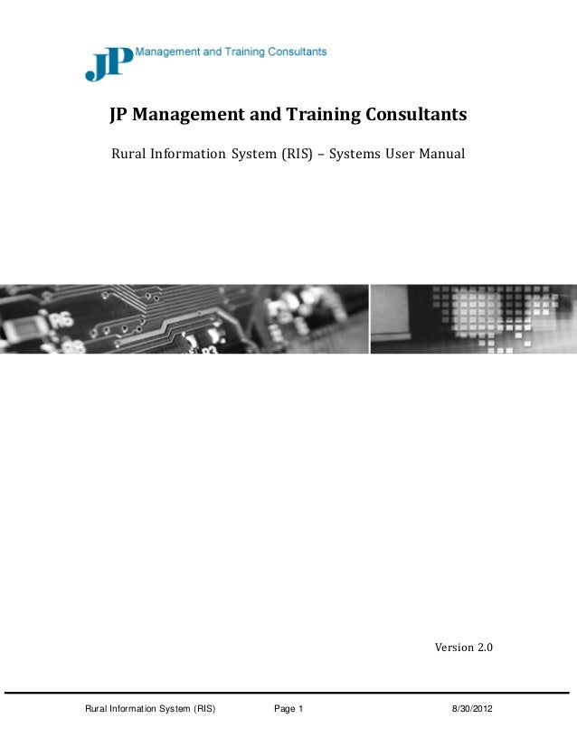 Rural Information System (RIS) Page 1 8/30/2012 JP Management and Training Consultants Rural Information System (RIS) – Sy...