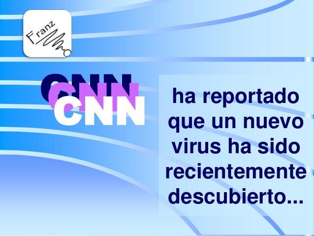 CNN CNN CNN  ha reportado que un nuevo virus ha sido recientemente descubierto...