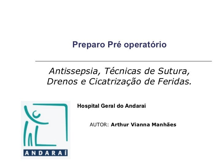 Preparo Pré operatório Antissepsia, Técnicas de Sutura, Drenos e Cicatrização de Feridas. AUTOR:  Arthur Vianna Manhães  H...