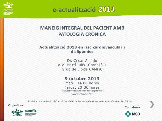 e-actualització MANEIG INTEGRAL DEL PACIENT AMB PATOLOGIA CRÒNICA Actualització 2013 en risc cardiovascular i dislipèmies ...