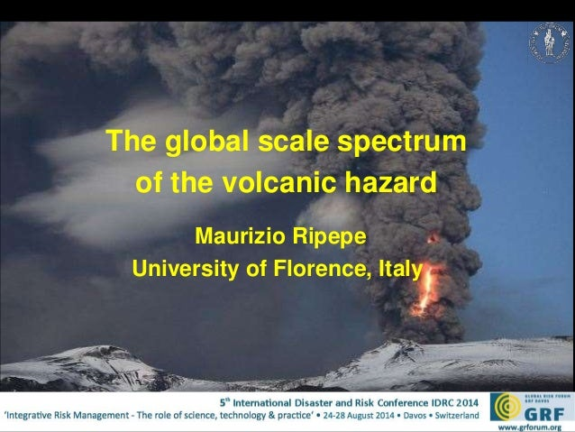 The global scale spectrum  of the volcanic hazard  Maurizio Ripepe  University of Florence, Italy