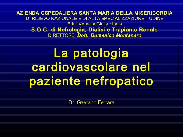 La patologia cardiovascolare nel paziente nefropatico AZIENDA OSPEDALIERA SANTA MARIA DELLA MISERICORDIA DI RILIEVO NAZION...