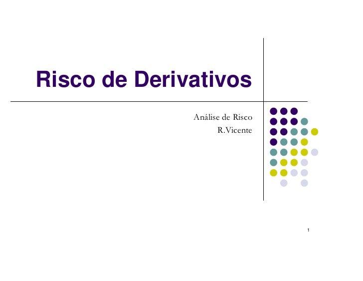 Risco de Derivativos              Análise de Risco                    R.Vicente                                 1