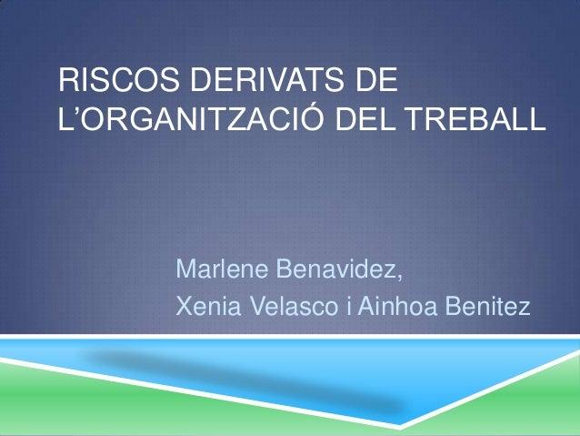 RISCOS DERIVATS DEL'ORGANITZACIÓ DEL TREBALLMarlene Benavidez,Xenia Velasco i Ainhoa Benitez