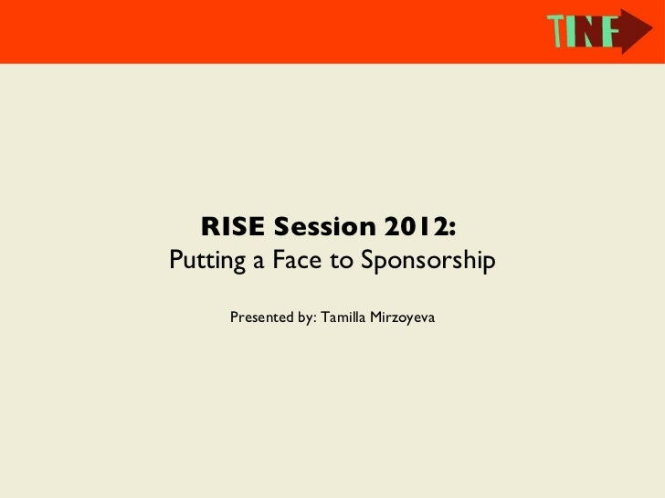 RISE Session 2012:Putting a Face to Sponsorship     Presented by: Tamilla Mirzoyeva