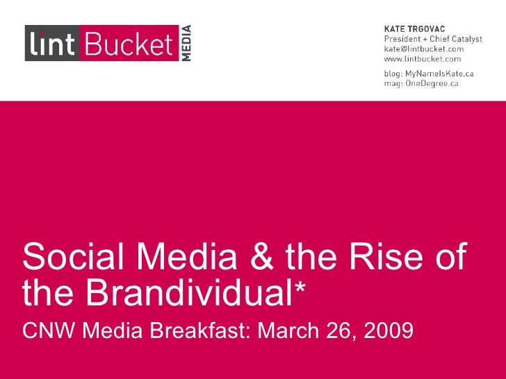 Social Media & the Rise of the Brandividual * CNW Media Breakfast: March 26, 2009