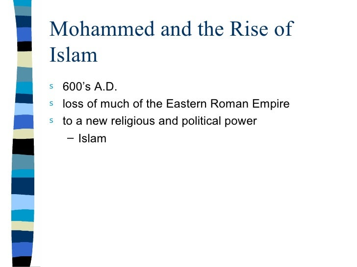 Mohammed and the Rise of Islam s   600's A.D. s   loss of much of the Eastern Roman Empire s   to a new religious and poli...