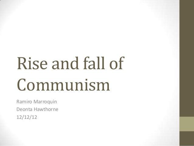 Rise and fall ofCommunismRamiro MarroquinDeonta Hawthorne12/12/12