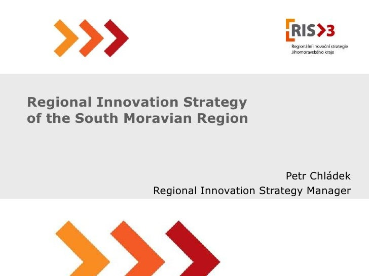 Regional Innovation Strategyof the South Moravian Region                                        Petr Chládek              ...