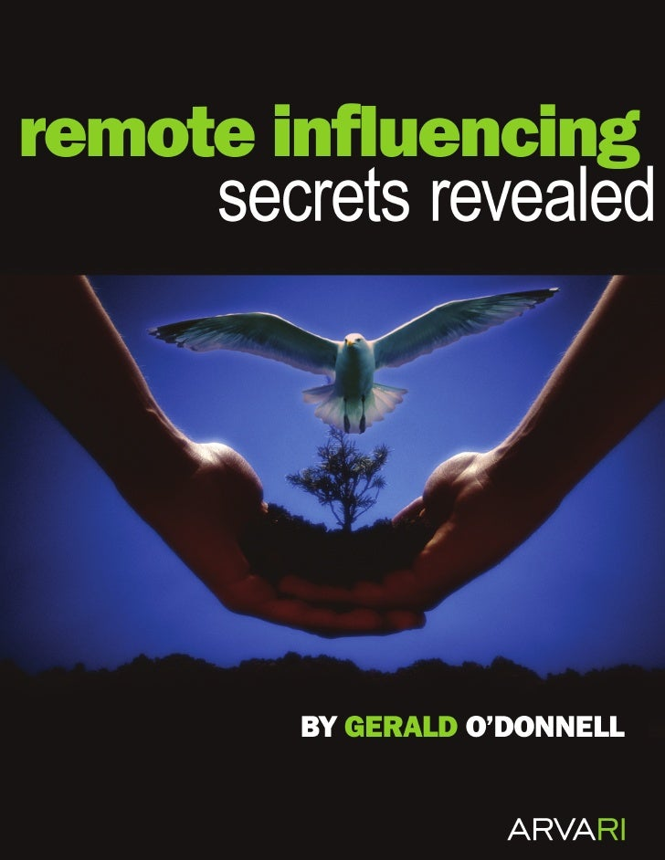 remote influencing             secrets revealed         By Gerald O'Donnell, M.Sc., MBA                                   ...