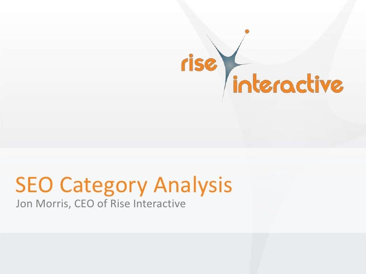 SEO Category Analysis<br />Jon Morris, CEO of Rise Interactive<br />