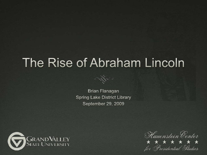 The Rise of Abraham Lincoln<br />Brian Flanagan<br />Spring Lake District Library<br />September 29, 2009<br />