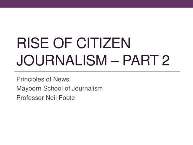 RISE OF CITIZEN JOURNALISM – PART 2 Principles of News Mayborn School of Journalism Professor Neil Foote