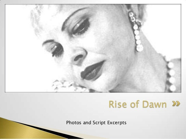 Photos and Script ExcerptsRise of Dawn