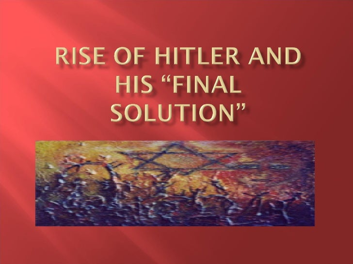 Rise Of Hitler And Final Solution Gen Ed 2010