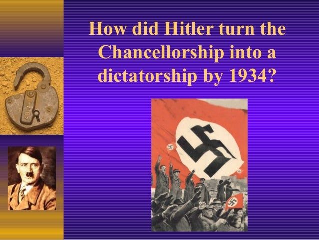 How did Hitler turn theChancellorship into adictatorship by 1934?
