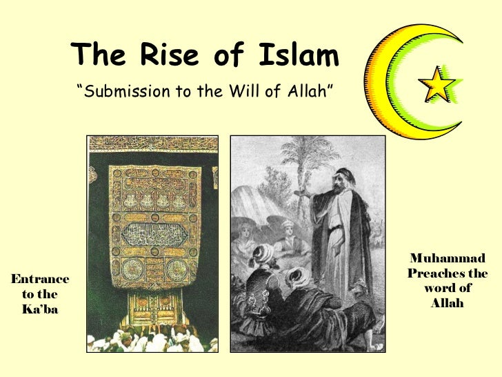 """The Rise of Islam """" Submission to the Will of Allah"""" Entrance to the Ka'ba Muhammad Preaches the word of Allah"""
