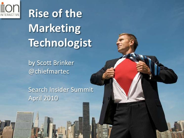 Rise of the Marketing Technologist<br />by Scott Brinker<br />@chiefmartec<br />Search Insider Summit<br />April 2010<br />