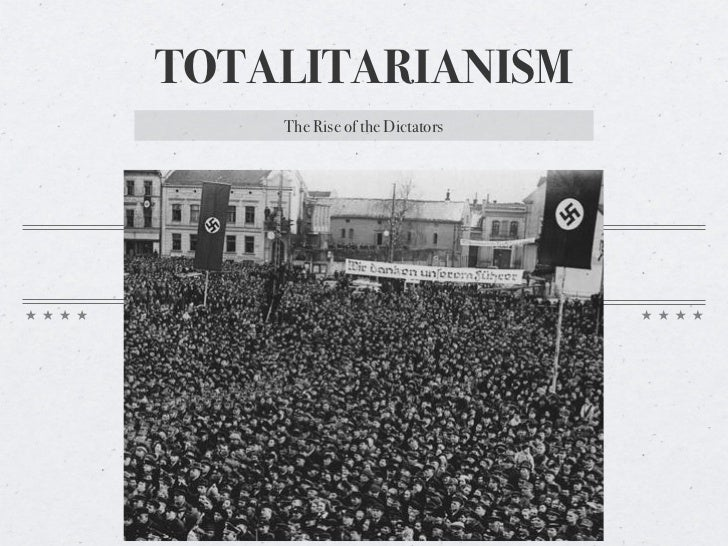TOTALITARIANISM    The Rise of the Dictators