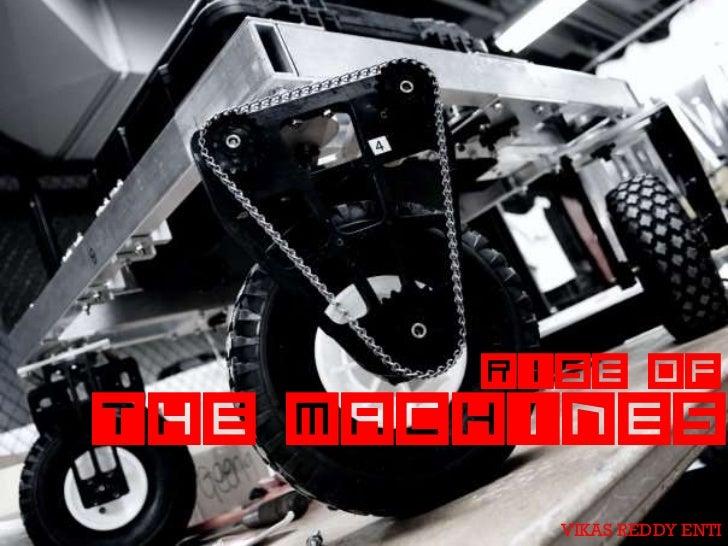 Rise ofThe Machines         VIKAS REDDY ENTI