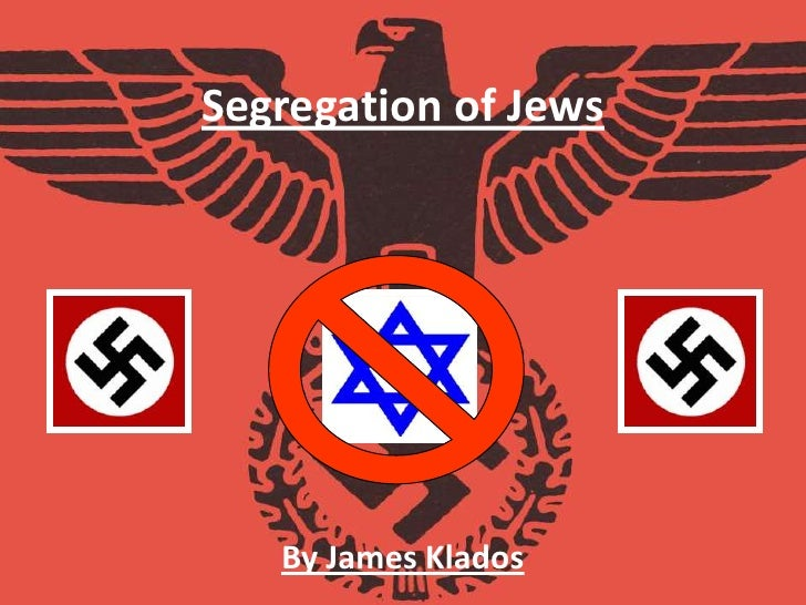 Segregation of Jews<br />By James Klados<br />