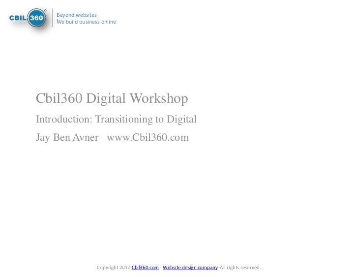 Beyond websites    We build business onlineCbil360 Digital WorkshopIntroduction: Transitioning to DigitalJay Ben Avner www...