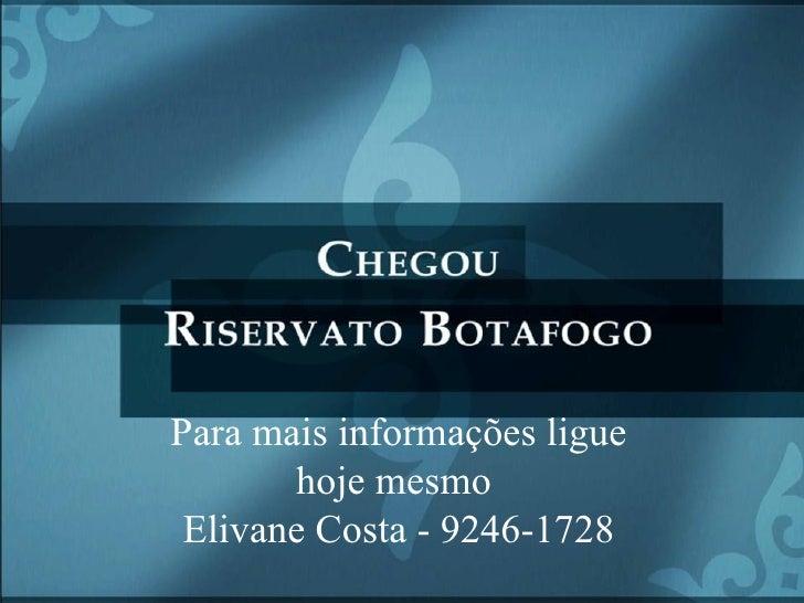 Para mais informações ligue hoje mesmo  Elivane Costa - 9246-1728