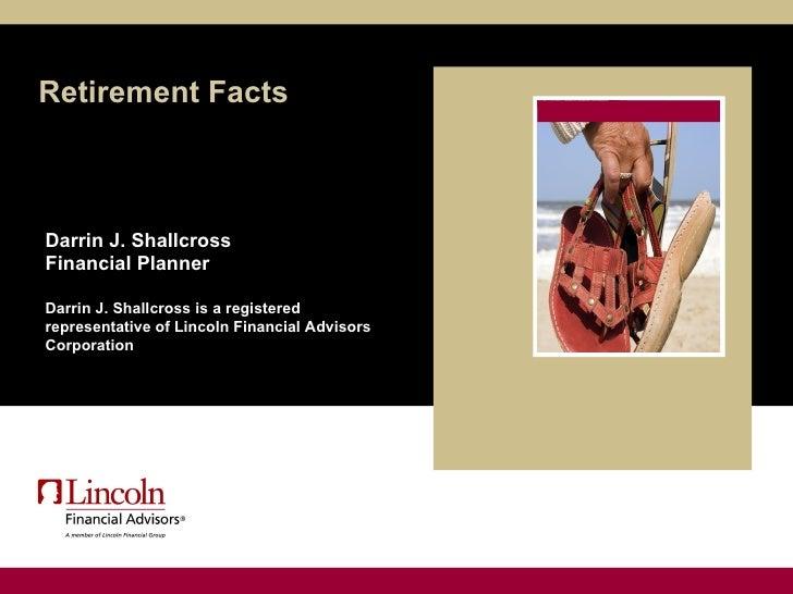 Retirement Facts Darrin J. Shallcross   Financial Planner Darrin J. Shallcross is a registered representative of Lincoln F...