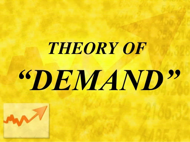 """THEORY OF  """"DEMAND"""""""